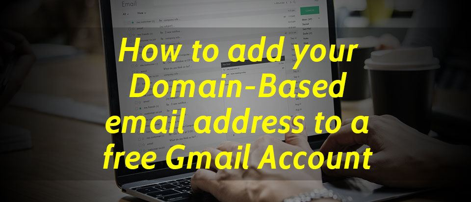 How to add your Domain-Based email address to a free Gmail Account